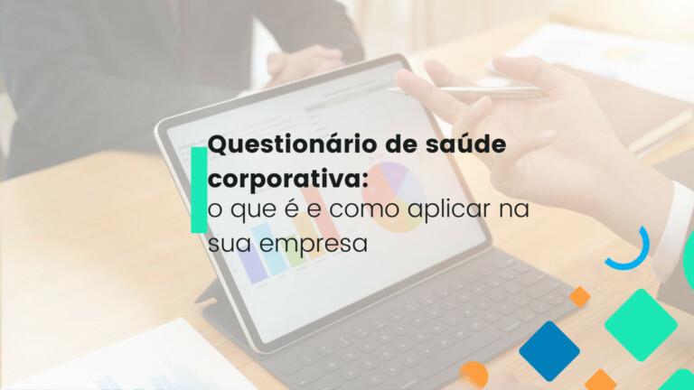 Questionário de saúde corporativa: o que é e como aplicar na sua empresa
